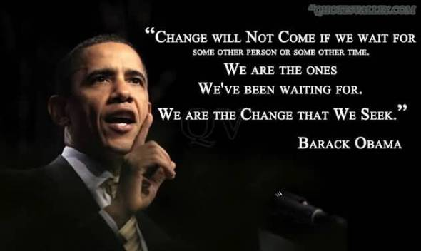change-will-not-come-if-we-wait-for-some-other-person-or-some-other-time
